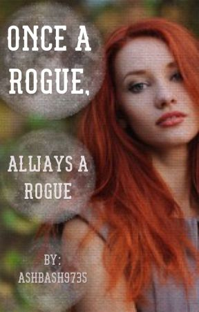 Once A Rogue, Always A Rogue by ashbash9735