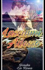 LASCIAMI ADESSO by _lasciamiadesso_