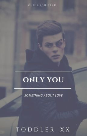 ONLY YOU | CHRIS SCHISTAD by toddler_xx