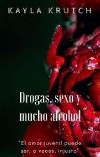 Drogas, sexo y mucho alcohol [TERMINADA] - editando - by KaylaKrutch
