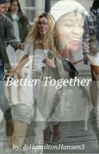 Better Together by HamiltonHansen3