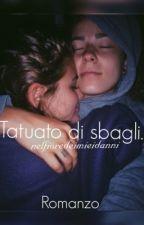 """""""Tatuato di sbagli."""" by nelfioredeimieidanni"""