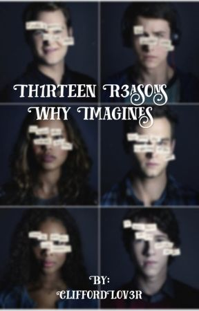 13 Reasons Why Imagines |#Wattys2017| by TheNewItGirl