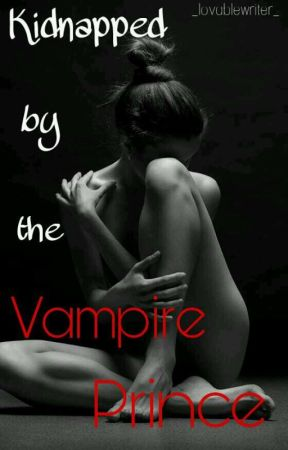 Kidnapped by the Vampire Prince by _lovablewriter_