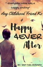Ang Childhood Friend Ko 4: Happy 4EVER After by TamtamDelRosario
