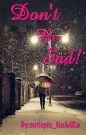 Don't Be Sad by cutiepie_NaMRa