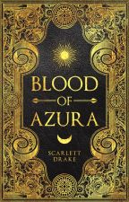Blood of Azura (Shortlisted for The Wattys 2018) by ScarletteDrake