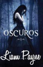''Oscuros''-Liam Payne&Tu (Adaptada) by MarcelaVenegas