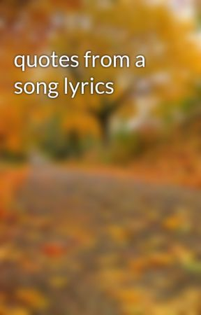 quotes from a song lyrics by jskamaybcdds