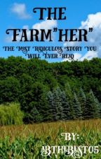 """The Farm""""her"""":The most ridiculous and retarded story you will ever read"""" by abthebest05"""