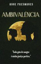 Ambivalência (Concluído) by Anniewild