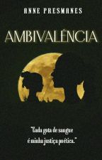 Ambivalência (Em Revisão) by Anniewild