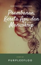 Prambanan, Kereta Api, dan Manuskrip (Pending) by purpleefloo