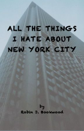 All The Things I Hate About New York City by RobinJay466