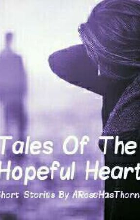 Tales Of The Hopeful Heart by ARoseHasThorns