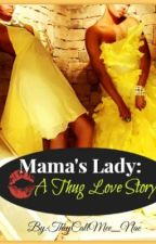 Mama's Lady: A Thug Love Story by theycallmee_nae
