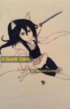 A Blank Slate (Naruto Fanfiction) -Discontinued- by WingedGuardian