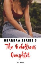 Herrera Series 5: The Rebellious Model by keNjiethEhandsome