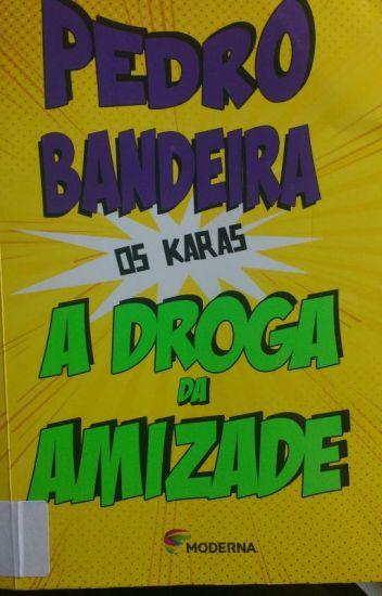 A droga da Amizade Pedro Bandeira Os Karas