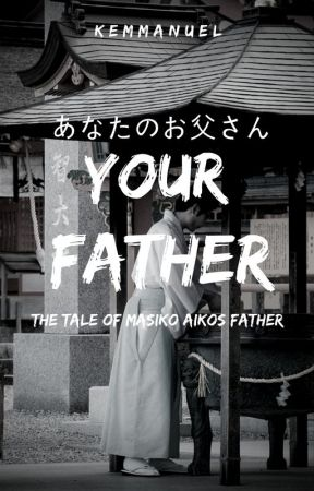 Your Father: The Tale of Masiko Aiko's Father by 25THDecem