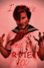 I love you, and ill protect you (Yandere Markiplier x Fem.Reader) by MacKenzie163