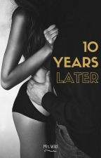 10 Years Later by _Mrs_Wild_