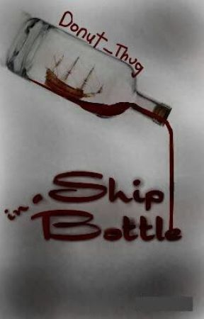Ship in a Bottle by Donut_Thug