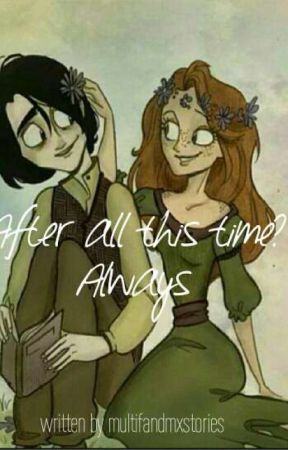 After all this time? Always by multifandomxstrories