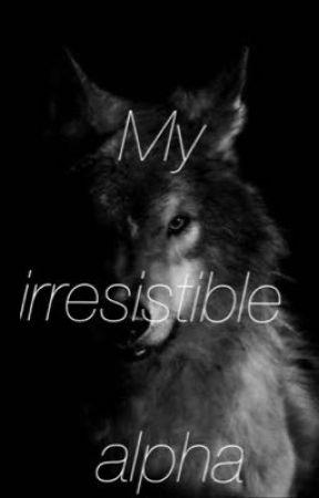 My irresistible alpha by mandysalezze