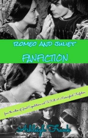 Romeo and Juliet Fanfiction by RomeoIsMyDaddy