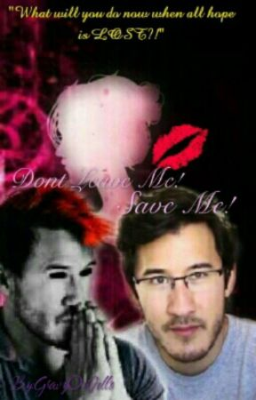 Don't Leave Me Alone! Save Me! {A Markiplier x Reader} by GravyOnJello