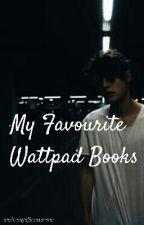My Favourite Wattpad Books by xxArtsyxStonerxx