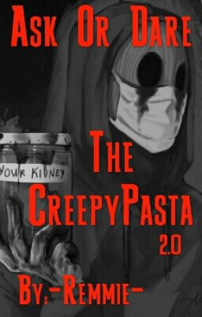 Ask Or Dare The CreepyPasta 2.0!  by -Remmie-