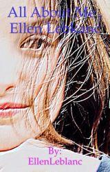 All about me, Ellen Leblanc (Completed) by EllenLeblanc