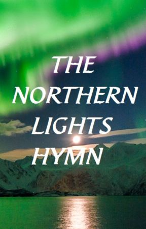 The Northern Lights Hymn by JosiahCleveland7