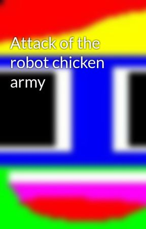 Attack of the robot chicken army by ZioNoid