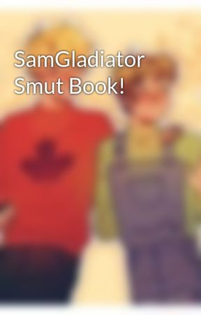 SamGladiator Smut Book! by TheLemonadeStand1