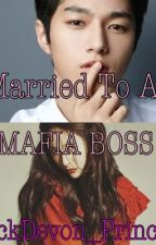 Married to a mafia boss  by BlackDevon_Princess