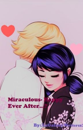 Miraculous- Happy Ever After...? by XxGalaxyWritersxX