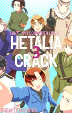 Hetalia Crack 3 {What am I Doing With My Life?} by xXFallenHeroXx