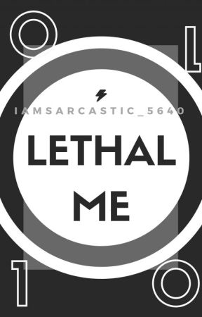 Lethal Me by IAmSarcasm_5640