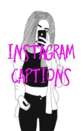 Instagram Captions  by lilarenee2
