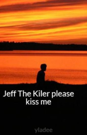 Jeff The Killer please kiss me