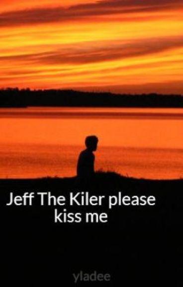 Jeff The Killer please kiss me