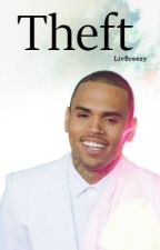 THEFT - (A Chris Brown Fan Fiction Love Story) by LivBreezy