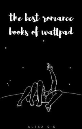 The Best Romance Books of Wattpad by alexaaxxoo