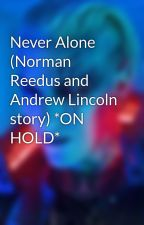 Never Alone (Norman Reedus and Andrew Lincoln story) *ON HOLD* by Brittney_Hook