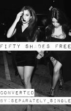 Fifty Shades Free (Camren) by Separately_Single