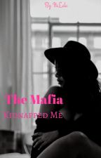 The Mafia Kidnapped Me? (Rewrite) by ItsLala