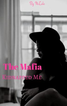 The Mafia Kidnapped Me? (Doing Some Major Editing!) by ItsLala